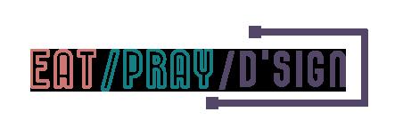 Eat Pray Design